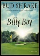 Billy Boy - A Novel ebook by Bud Shrake