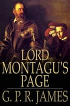 Lord Montagu's Page - An Historical Romance ebook by G. P. R. James