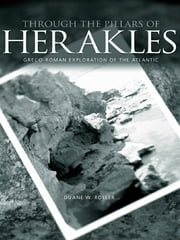 Through the Pillars of Herakles - Greco-Roman Exploration of the Atlantic ebook by Duane W. Roller