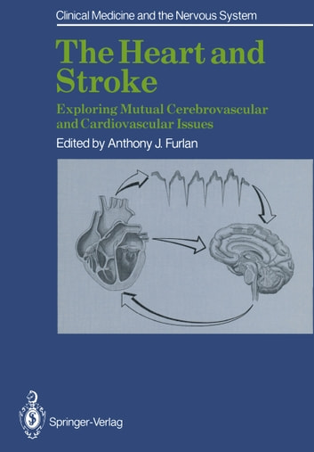 The Heart and Stroke - Exploring Mutual Cerebrovascular and Cardiovascular Issues ebook by