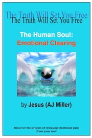 The Human Soul: Emotional Clearing ebook by Jesus (AJ Miller)