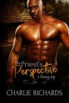 The Priest's Perspective ebook by Charlie Richards
