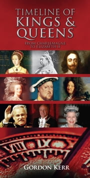 Timeline of Kings and Queens: From Charlemagne to Elizabeth II ebook by Gordon Kerr