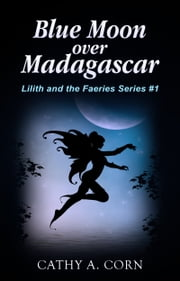 Blue Moon over Madagascar (Lilith and the Faeries Series #1) ebook by Cathy A. Corn