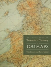 A History of the Twentieth Century in 100 Maps ebook by Tim Bryars,Tom Harper