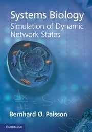 Systems Biology: Simulation of Dynamic Network States ebook by Bernhard Ø. Palsson