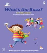 What's the Buzz? For Early Learners - A complete social skills foundation course ebook by Mark Le Messurier,Madhavi Nawana Parker