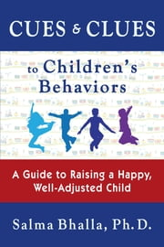 Cues & Clues to Children's Behaviors ebook by Salma Bhalla, Ph.D.