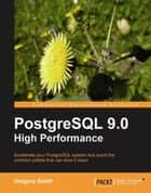 PostgreSQL 9.0 High Performance ebook by Gregory Smith