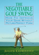 The Negotiable Golf Swing ebook by Joseph Laurentino