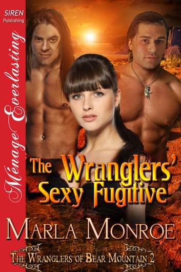 The Wranglers Sexy Fugitive Ebook By Marla Monroe 9781632583451