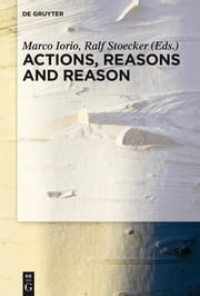 Actions, Reasons and Reason ebook by Marco Iorio,Ralf Stoecker