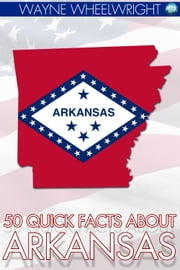 50 Quick Facts about Arkansas ebook by Wayne Wheelwright