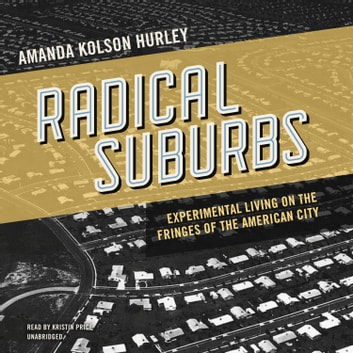 Radical Suburbs - Experimental Living on the Fringes of the American City audiobook by Amanda Kolson Hurley