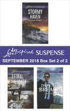 Harlequin Love Inspired Suspense September 2018 - Box Set 2 of 2 - Stormy Haven\Lethal Legacy\Defense Breach ebook by Elizabeth Goddard, Carol J. Post, Lisa Phillips