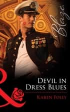 Devil in Dress Blues (Mills & Boon Blaze) (Uniformly Hot!, Book 23) ebook by Karen Foley