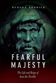Fearful Majesty: The Life and Reign of Ivan the Terrible ebook by Benson Bobrick