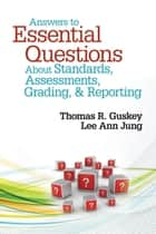 Answers to Essential Questions About Standards, Assessments, Grading, and Reporting ebook by Thomas R. Guskey,Lee Ann Jung