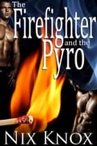 The Firefighter and the Pyro ebook by Nix Knox
