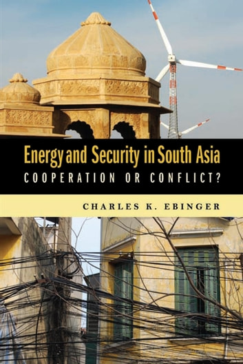 Energy and Security in South Asia - Cooperation or Conflict? ebook by Charles K. Ebinger