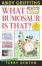 What Bumosaur is That? ebook by Andy Griffiths, Terry Denton