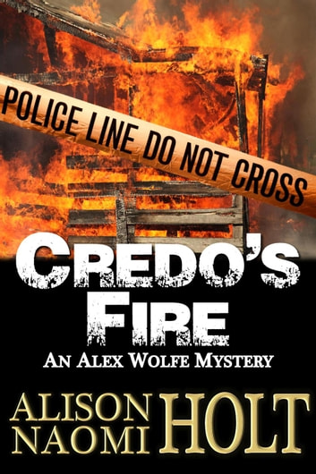Credo's Fire - The Alex Wolfe Mystery Series, #3 ebook by Alison Naomi Holt