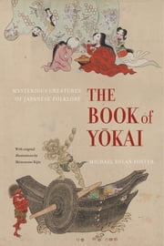 The Book of Yokai - Mysterious Creatures of Japanese Folklore ebook by Michael Dylan Foster