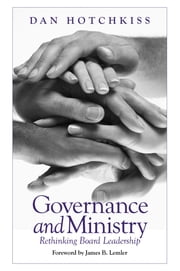 Governance and Ministry - Rethinking Board Leadership ebook by Dan Hotchkiss
