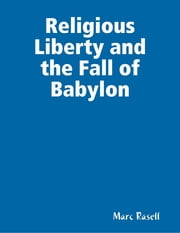 Religious Liberty and the Fall of Babylon ebook by Marc Rasell