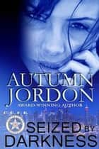 Seized by Darkness - C.U.F.F. U.S. Marshals, #1 ebook by Autumn Jordon