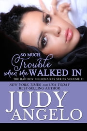 So Much Trouble When She Walked In - Contemporary Romantic Comedy ebook by Judy Angelo