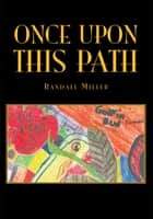 Once Upon This Path ebook by Randall Miller