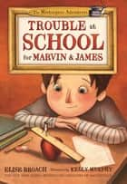 Trouble at School for Marvin & James ebook by Elise Broach, Kelly Murphy