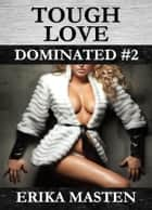 Tough Love: Dominated #2 ebook by Erika Masten