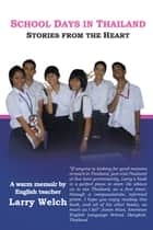 School Days in Thailand - Stories from the Heart ebook by Larry Welch