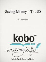 Saving Money – The 80/20 Solution ebook by The 80/20 Solution