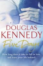 Five Days ebook by Douglas Kennedy
