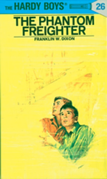 Hardy Boys 26: The Phantom Freighter eBook by Franklin W. Dixon