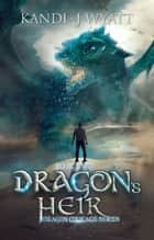Dragon's Heir - Dragon Courage, #2 ebook by Kandi J Wyatt