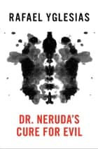 Dr. Neruda's Cure for Evil ebook by Rafael Yglesias