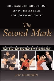 The Second Mark - Courage, Corruption, and the Battle for Olympic Gold ebook by Joy Goodwin