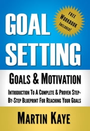 Goal Setting (Workbook Included): Goals and Motivation ebook by Martin Kaye
