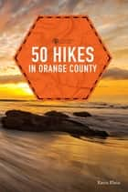 50 Hikes in Orange County (Explorer's 50 Hikes) ebook by Karin Klein