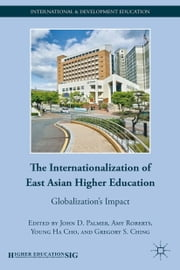 The Internationalization of East Asian Higher Education - Globalization's Impact ebook by