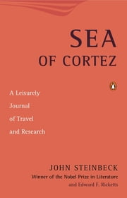 Sea of Cortez - A Leisurely Journal of Travel and Research ebook by John Steinbeck, Edward F. Ricketts