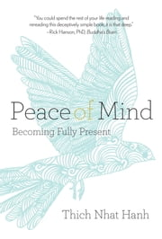 Peace of Mind - Becoming Fully Present ebook by Thich Nhat Hanh