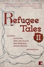 Refugee Tales: Volume II ebook by Jackie Kay, Marina Warner, Kamila Shamsie,...