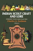 Indian Scout Craft and Lore eBook by Charles A. Eastman