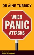 When Panic Attacks - What triggers a panic attack and how can you avoid them? ebook by Áine Tubridy