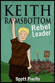 Keith Ramsbottom (Rebel Leader) - Keith Ramsbottom, #1 ebook by Scott Pixello